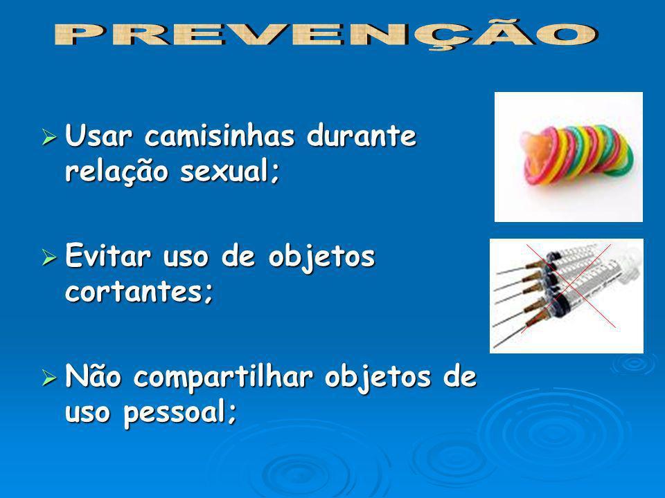 Usar camisinhas durante relação sexual; Usar camisinhas durante relação sexual; Evitar uso de objetos cortantes; Evitar uso de objetos cortantes; Não