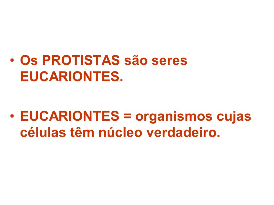 Os PROTISTAS são seres EUCARIONTES. EUCARIONTES = organismos cujas células têm núcleo verdadeiro.