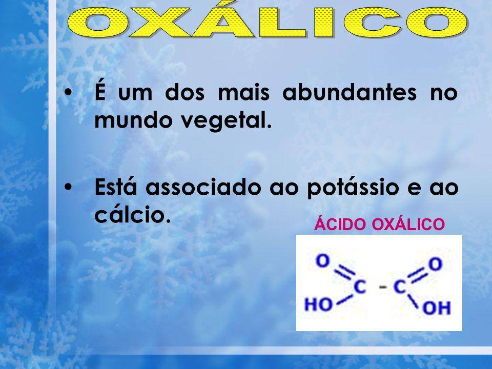 É um dos mais abundantes no mundo vegetal. Está associado ao potássio e ao cálcio. ÁCIDO OXÁLICO
