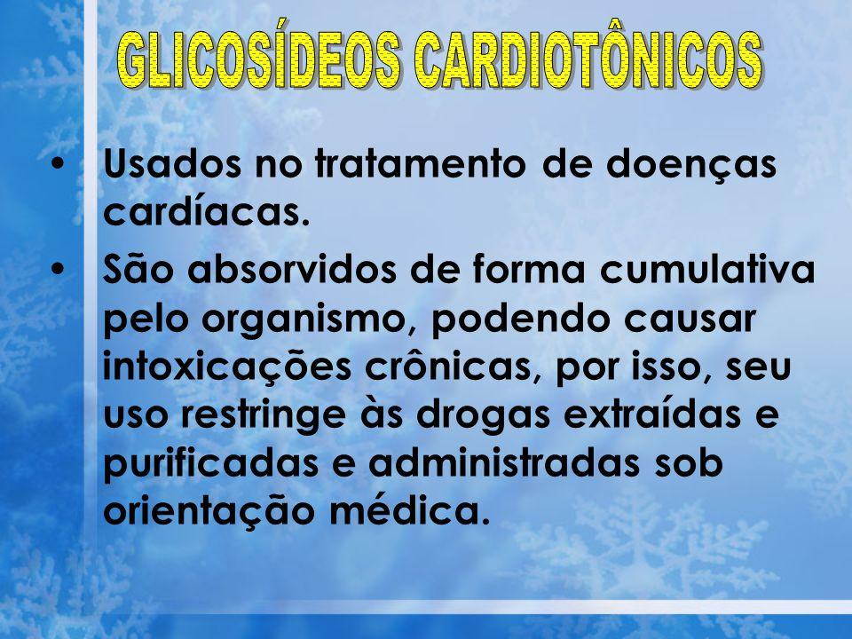 Usados no tratamento de doenças cardíacas. São absorvidos de forma cumulativa pelo organismo, podendo causar intoxicações crônicas, por isso, seu uso