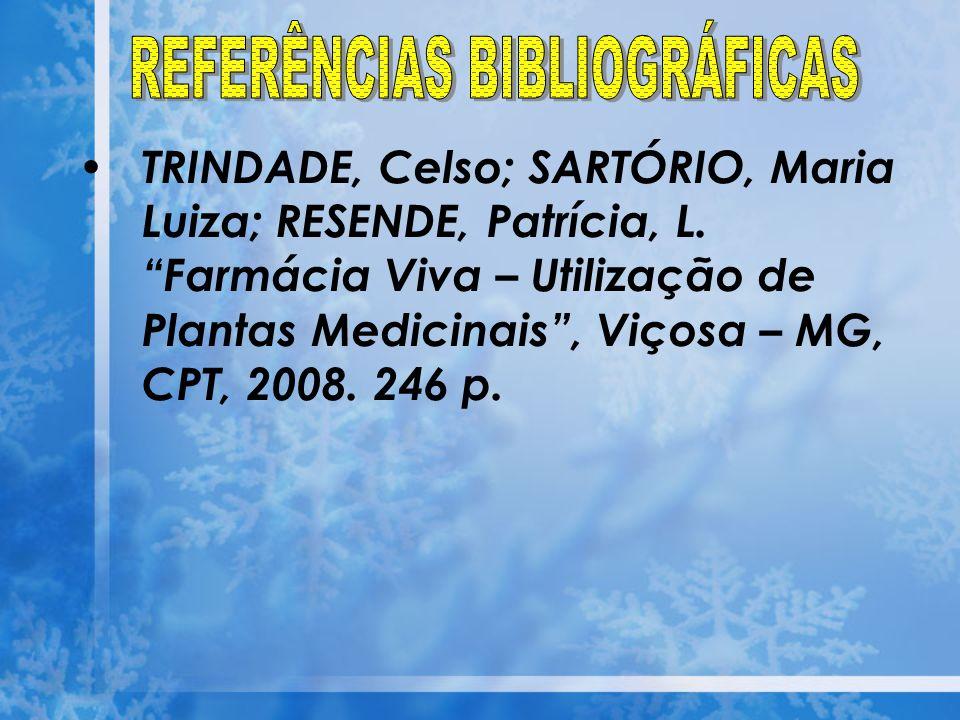 TRINDADE, Celso; SARTÓRIO, Maria Luiza; RESENDE, Patrícia, L. Farmácia Viva – Utilização de Plantas Medicinais, Viçosa – MG, CPT, 2008. 246 p.