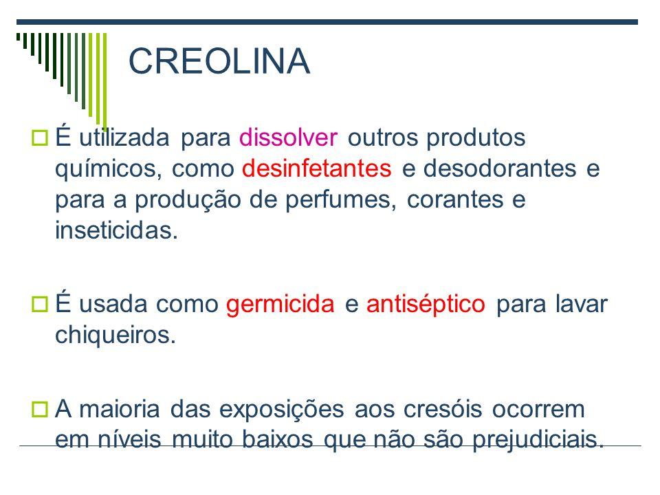 CREOLINA É um fenol fabricada a partir de substâncias: Orto-cresol Meta-cresol Para-cresol