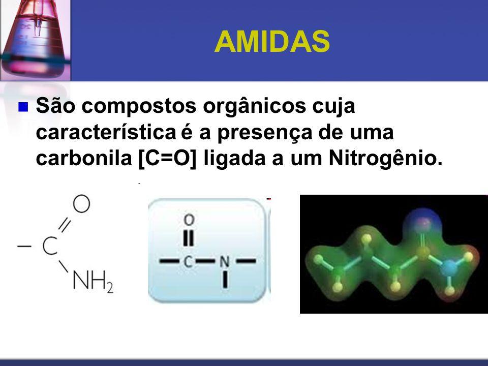 AMIDAS São compostos orgânicos cuja característica é a presença de uma carbonila [C=O] ligada a um Nitrogênio.