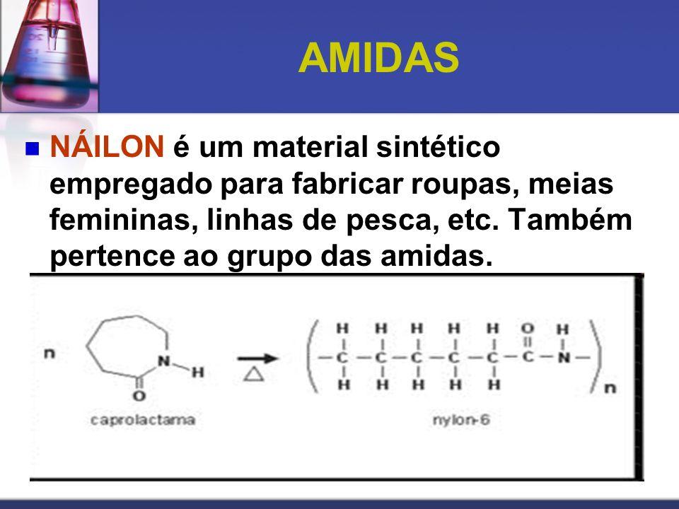 AMIDAS NÁILON é um material sintético empregado para fabricar roupas, meias femininas, linhas de pesca, etc. Também pertence ao grupo das amidas.