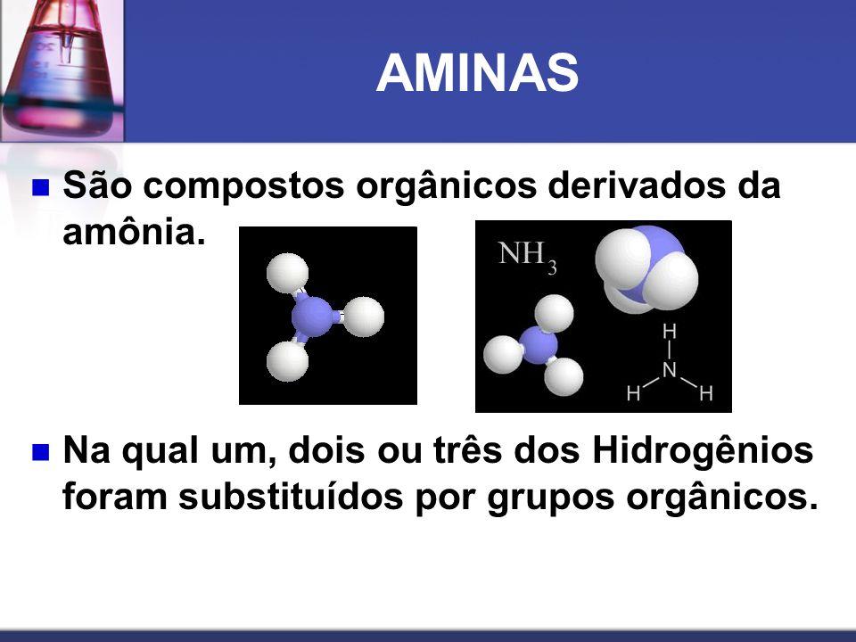AMINAS São compostos orgânicos derivados da amônia. Na qual um, dois ou três dos Hidrogênios foram substituídos por grupos orgânicos.