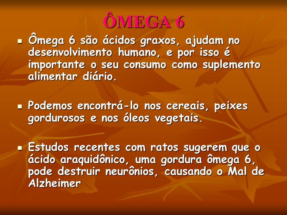 ÔMEGA 6 Ômega 6 são ácidos graxos, ajudam no desenvolvimento humano, e por isso é importante o seu consumo como suplemento alimentar diário. Ômega 6 s