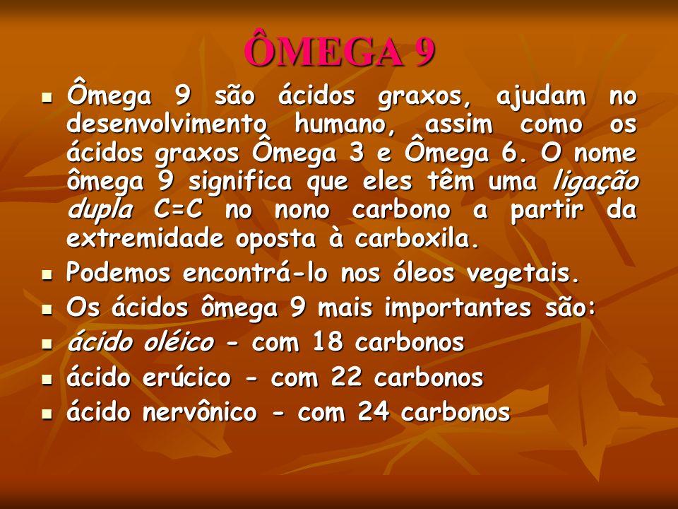 ÔMEGA 9 Ômega 9 são ácidos graxos, ajudam no desenvolvimento humano, assim como os ácidos graxos Ômega 3 e Ômega 6. O nome ômega 9 significa que eles