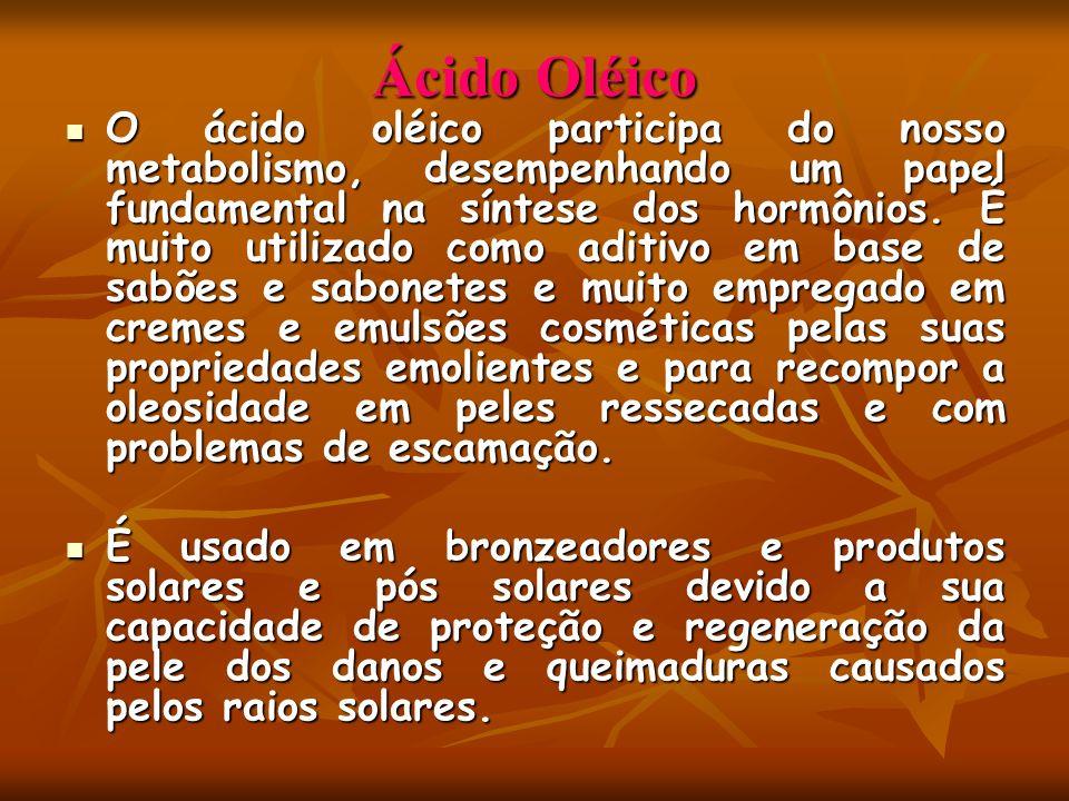 Ácido Oléico O ácido oléico participa do nosso metabolismo, desempenhando um papel fundamental na síntese dos hormônios. É muito utilizado como aditiv