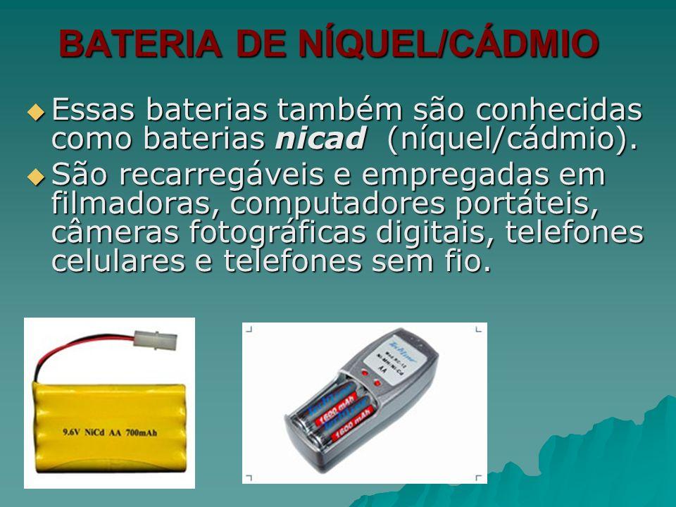 BATERIA DE NÍQUEL/CÁDMIO Essas baterias também são conhecidas como baterias nicad (níquel/cádmio). Essas baterias também são conhecidas como baterias