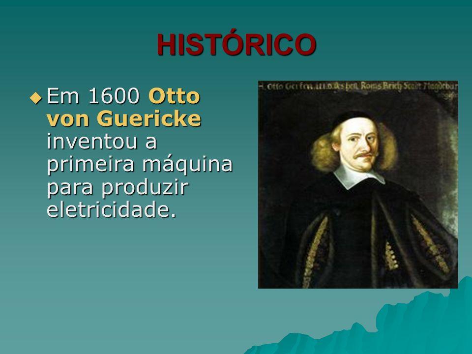 HISTÓRICO Em 1600 Otto von Guericke inventou a primeira máquina para produzir eletricidade. Em 1600 Otto von Guericke inventou a primeira máquina para