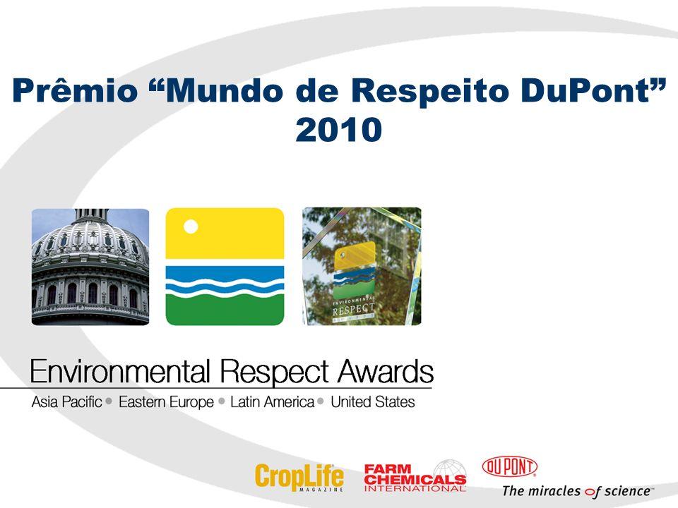 Prêmio Mundo de Respeito DuPont O Prêmio Mundo de Respeito é uma iniciativa da DuPont e conduzida pela CropLife ® and Farm Chemicals International ®, para promover e reconhecer o Manejo Ambiental e Operações Seguras de distribuidores de defensívos agrícolas.