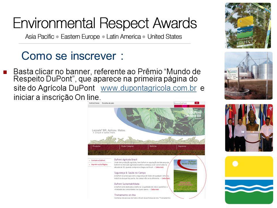 Como se inscrever : Basta clicar no banner, referente ao Prêmio Mundo de Respeito DuPont, que aparece na primeira página do site do Agrícola DuPont ww