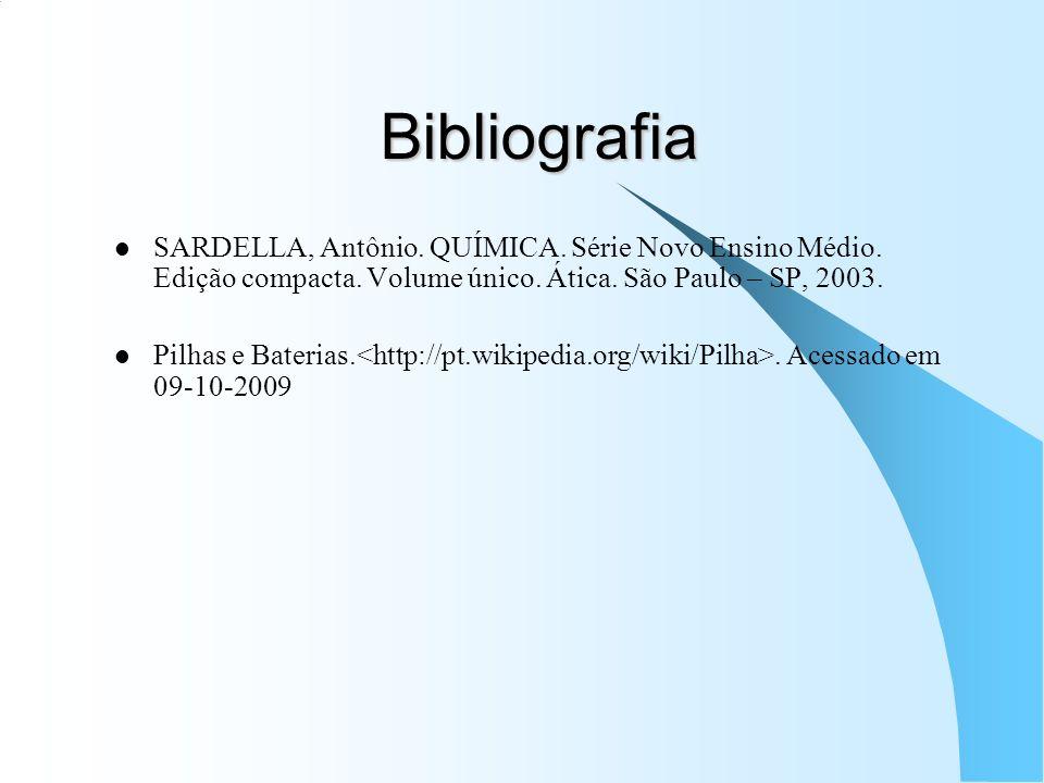Bibliografia SARDELLA, Antônio. QUÍMICA. Série Novo Ensino Médio. Edição compacta. Volume único. Ática. São Paulo – SP, 2003. Pilhas e Baterias.. Aces