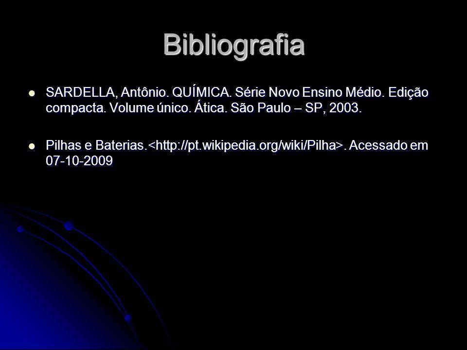 Bibliografia SARDELLA, Antônio. QUÍMICA. Série Novo Ensino Médio. Edição compacta. Volume único. Ática. São Paulo – SP, 2003. SARDELLA, Antônio. QUÍMI