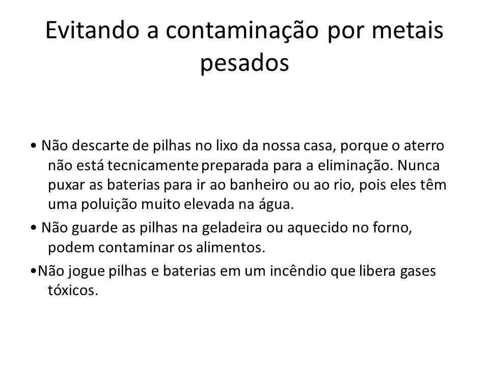 Evitando a contaminação por metais pesados Não descarte de pilhas no lixo da nossa casa, porque o aterro não está tecnicamente preparada para a elimin