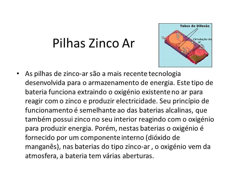 Pilhas Zinco Ar As pilhas de zinco-ar são a mais recente tecnologia desenvolvida para o armazenamento de energia. Este tipo de bateria funciona extrai