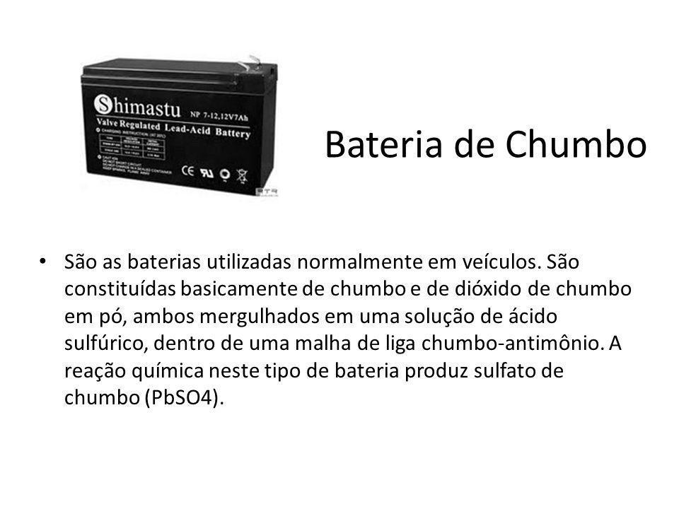 Bateria de Chumbo São as baterias utilizadas normalmente em veículos. São constituídas basicamente de chumbo e de dióxido de chumbo em pó, ambos mergu