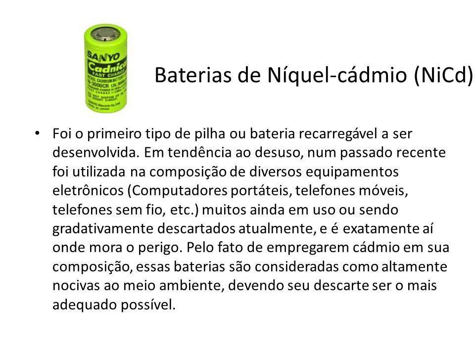 Baterias de Níquel-cádmio (NiCd) Foi o primeiro tipo de pilha ou bateria recarregável a ser desenvolvida. Em tendência ao desuso, num passado recente