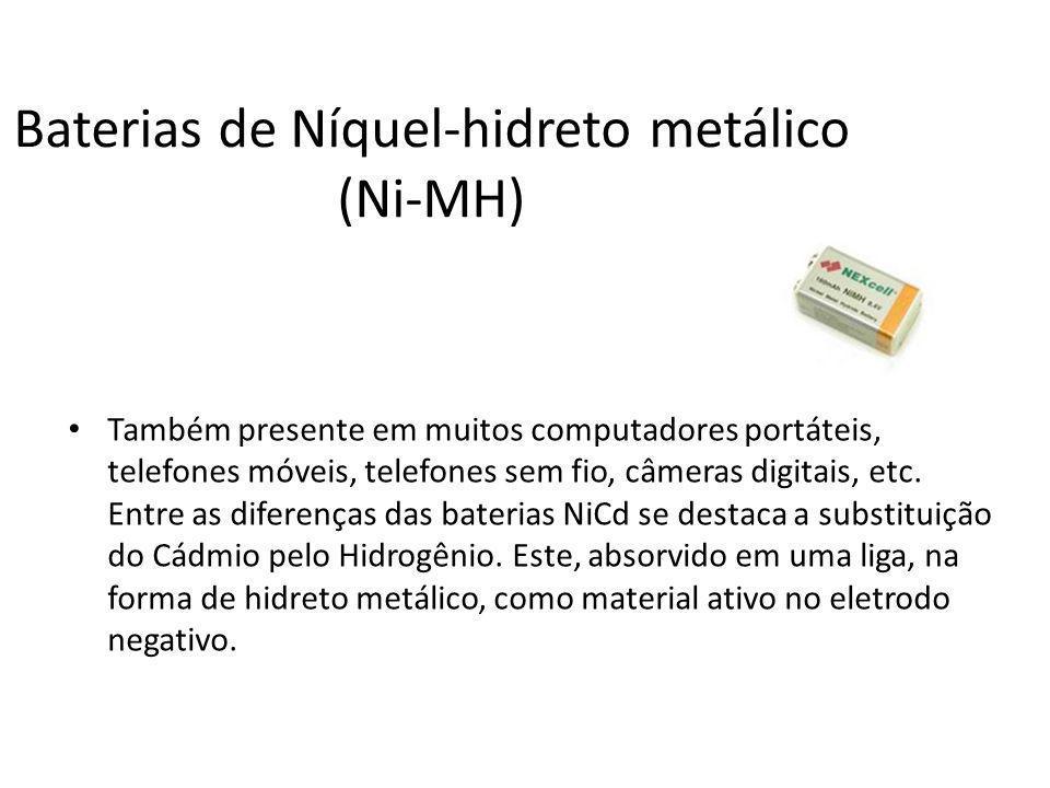Baterias de Níquel-hidreto metálico (Ni-MH) Também presente em muitos computadores portáteis, telefones móveis, telefones sem fio, câmeras digitais, e