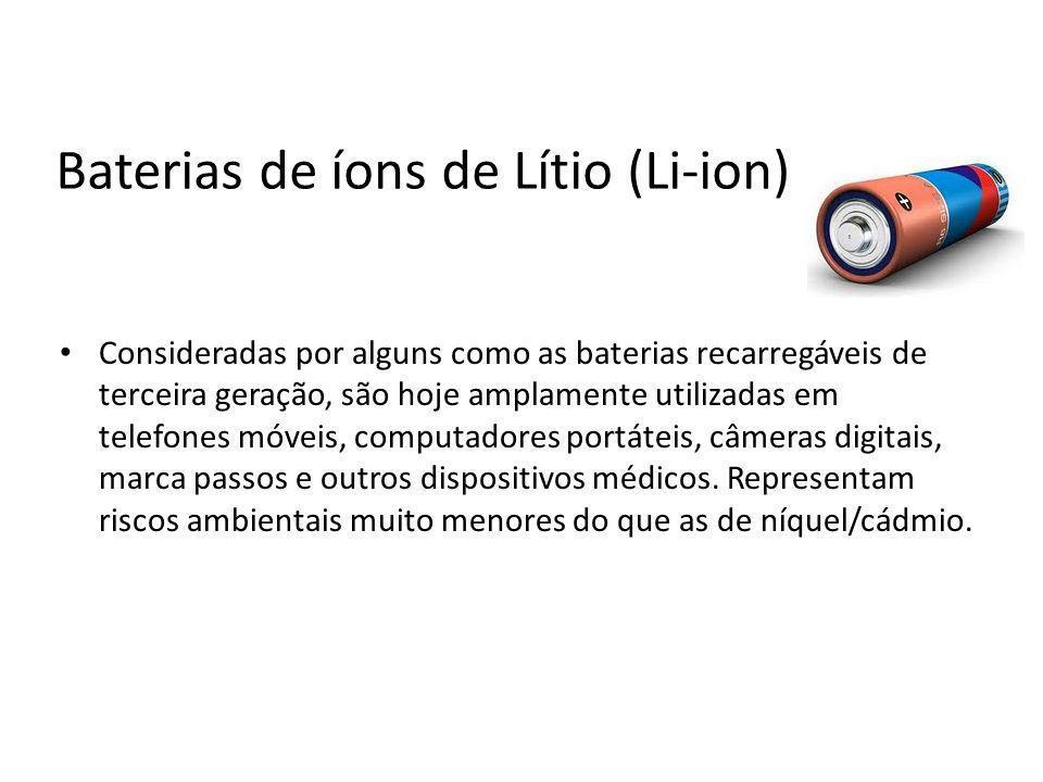 Baterias de íons de Lítio (Li-ion) Consideradas por alguns como as baterias recarregáveis de terceira geração, são hoje amplamente utilizadas em telef