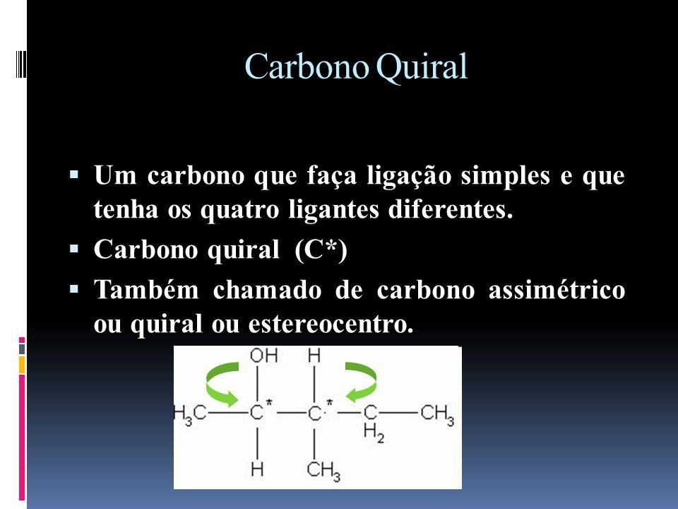 Carbono Quiral Um carbono que faça ligação simples e que tenha os quatro ligantes diferentes.
