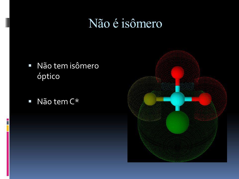 Carbono Quiral Um carbono que faça ligação simples e que tenha os quatro ligantes diferentes. Carbono quiral (C*) Também chamado de carbono assimétric