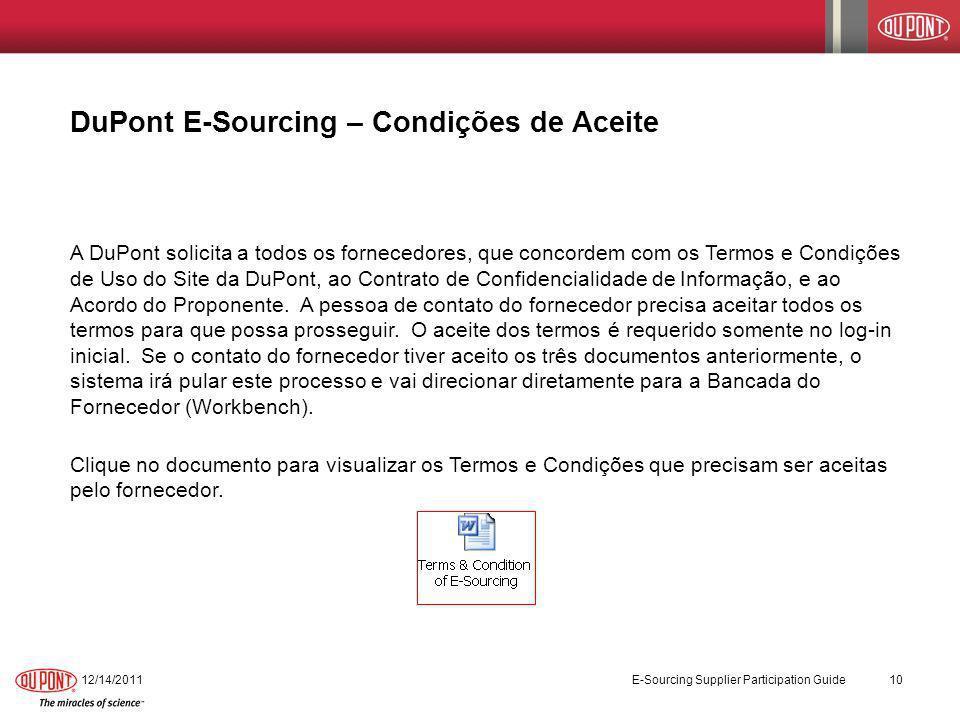 DuPont E-Sourcing – Condições de Aceite 12/14/2011 E-Sourcing Supplier Participation Guide 10 A DuPont solicita a todos os fornecedores, que concordem
