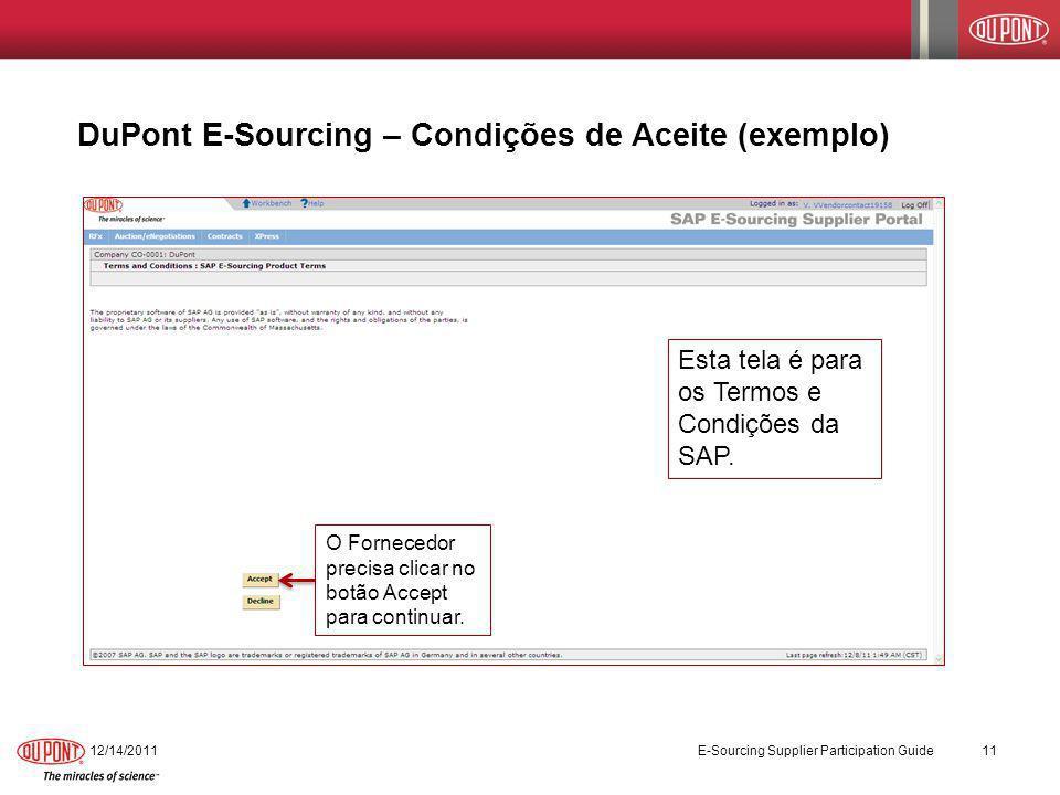 DuPont E-Sourcing – Condições de Aceite (exemplo) 12/14/2011 E-Sourcing Supplier Participation Guide 11 O Fornecedor precisa clicar no botão Accept pa
