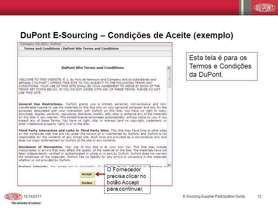 12/14/2011 E-Sourcing Supplier Participation Guide 12 Esta tela é para os Termos e Condições da DuPont. DuPont E-Sourcing – Condições de Aceite (exemp