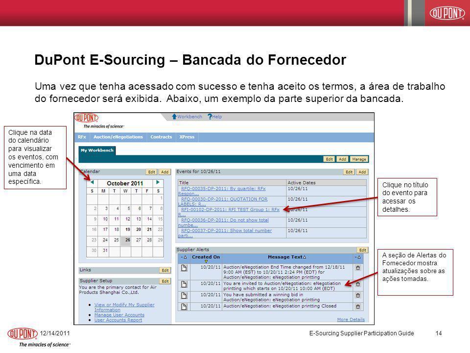 DuPont E-Sourcing – Bancada do Fornecedor 12/14/2011 E-Sourcing Supplier Participation Guide 14 Uma vez que tenha acessado com sucesso e tenha aceito