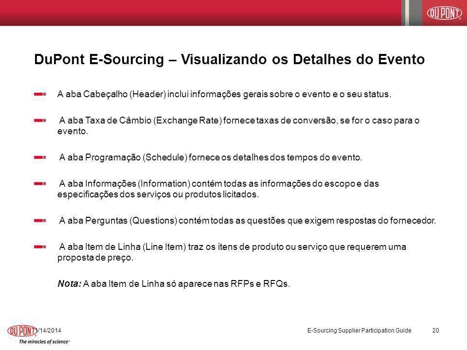 DuPont E-Sourcing – Visualizando os Detalhes do Evento 1/14/2014 E-Sourcing Supplier Participation Guide 20 A aba Cabeçalho (Header) inclui informaçõe