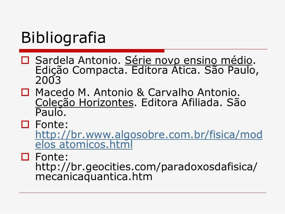 Bibliografia Sardela Antonio. Série novo ensino médio. Edição Compacta. Editora Ática. São Paulo, 2003 Macedo M. Antonio & Carvalho Antonio. Coleção H