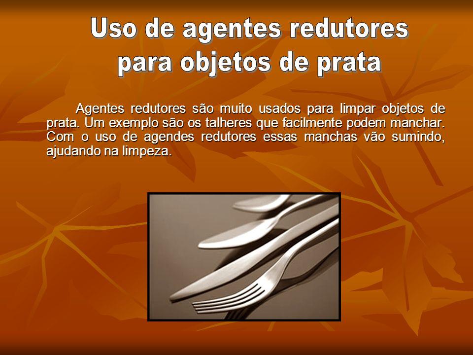 Agentes redutores são muito usados para limpar objetos de prata. Um exemplo são os talheres que facilmente podem manchar. Com o uso de agendes redutor