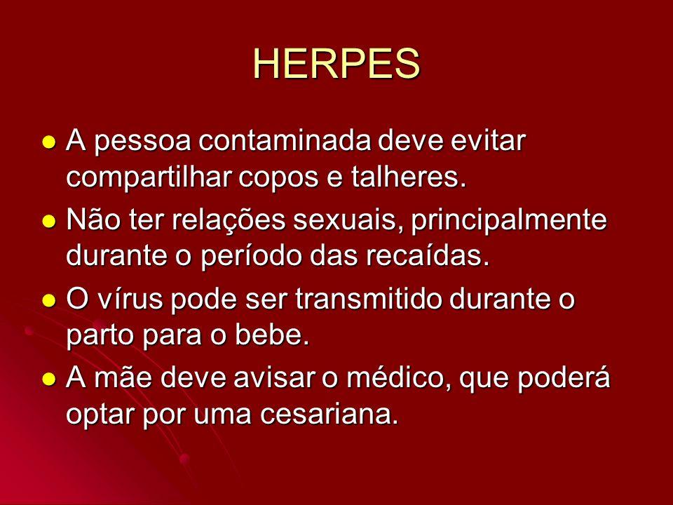 HERPES A pessoa contaminada deve evitar compartilhar copos e talheres. A pessoa contaminada deve evitar compartilhar copos e talheres. Não ter relaçõe