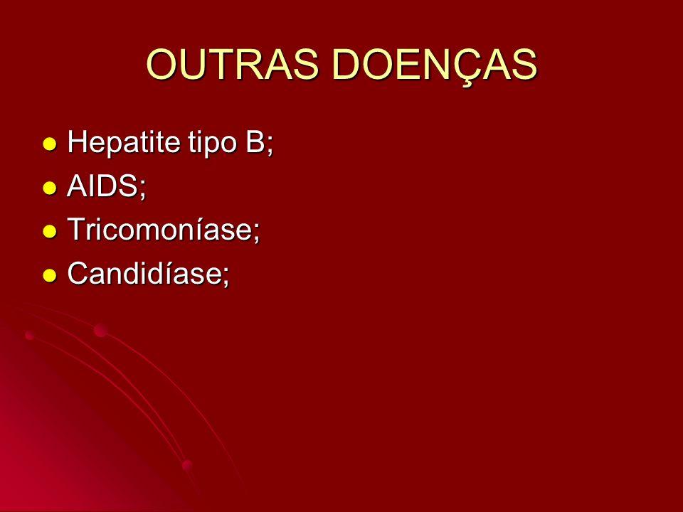 OUTRAS DOENÇAS Hepatite tipo B; Hepatite tipo B; AIDS; AIDS; Tricomoníase; Tricomoníase; Candidíase; Candidíase;