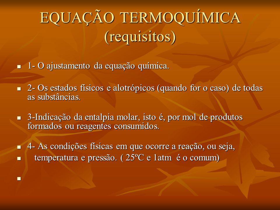 EQUAÇÃO TERMOQUÍMICA (requisitos) 1- O ajustamento da equação química. 1- O ajustamento da equação química. 2- Os estados físicos e alotrópicos (quand