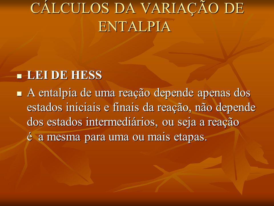 CÁLCULOS DA VARIAÇÃO DE ENTALPIA CÁLCULOS DA VARIAÇÃO DE ENTALPIA LEI DE HESS LEI DE HESS A entalpia de uma reação depende apenas dos estados iniciais