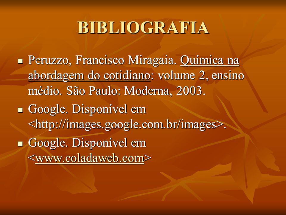 BIBLIOGRAFIA Peruzzo, Francisco Miragaia. Química na abordagem do cotidiano: volume 2, ensino médio. São Paulo: Moderna, 2003. Peruzzo, Francisco Mira