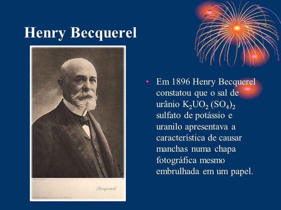 Henry Becquerel Em 1896 Henry Becquerel constatou que o sal de urânio K 2 UO 2 (SO 4 ) 2 sulfato de potássio e uranilo apresentava a característica de