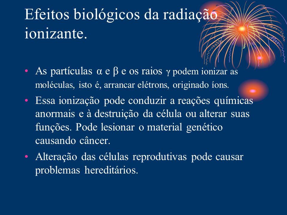 Efeitos biológicos da radiação ionizante. As partículas α e β e os raios γ podem ionizar as moléculas, isto é, arrancar elétrons, originado íons. Essa