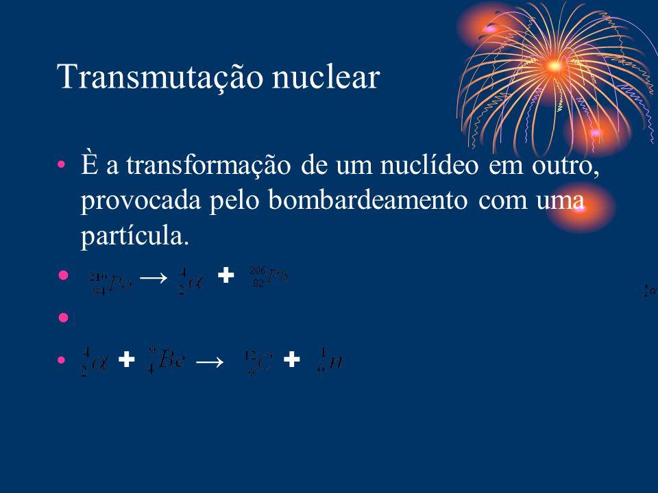 Transmutação nuclear È a transformação de um nuclídeo em outro, provocada pelo bombardeamento com uma partícula. + + +