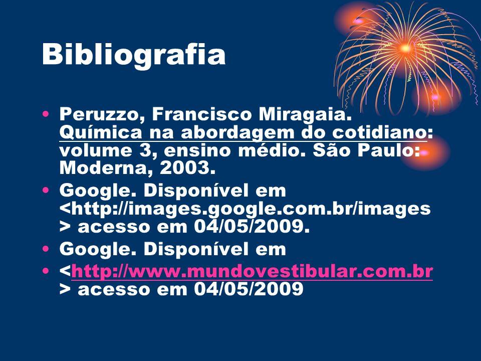 Bibliografia Peruzzo, Francisco Miragaia. Química na abordagem do cotidiano: volume 3, ensino médio. São Paulo: Moderna, 2003. Google. Disponível em a