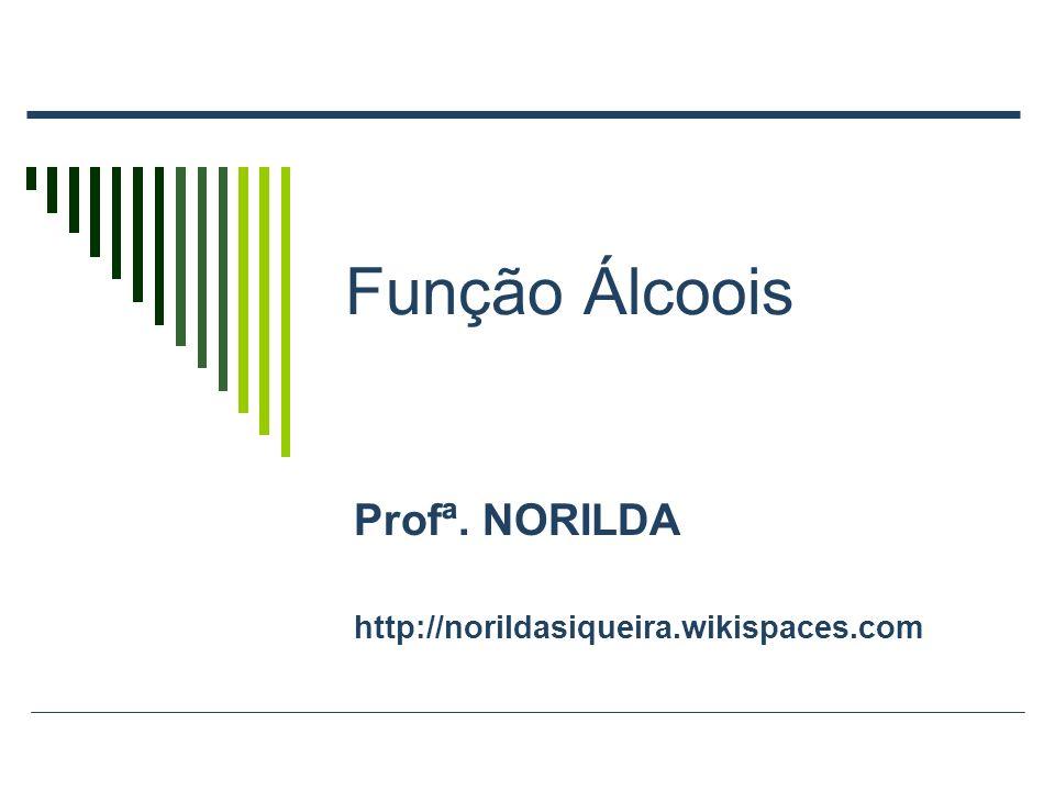 Função Álcoois Profª. NORILDA http://norildasiqueira.wikispaces.com