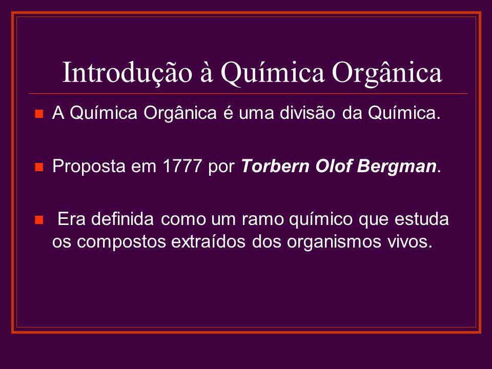 Introdução à Química Orgânica A Química Orgânica é uma divisão da Química. Proposta em 1777 por Torbern Olof Bergman. Era definida como um ramo químic