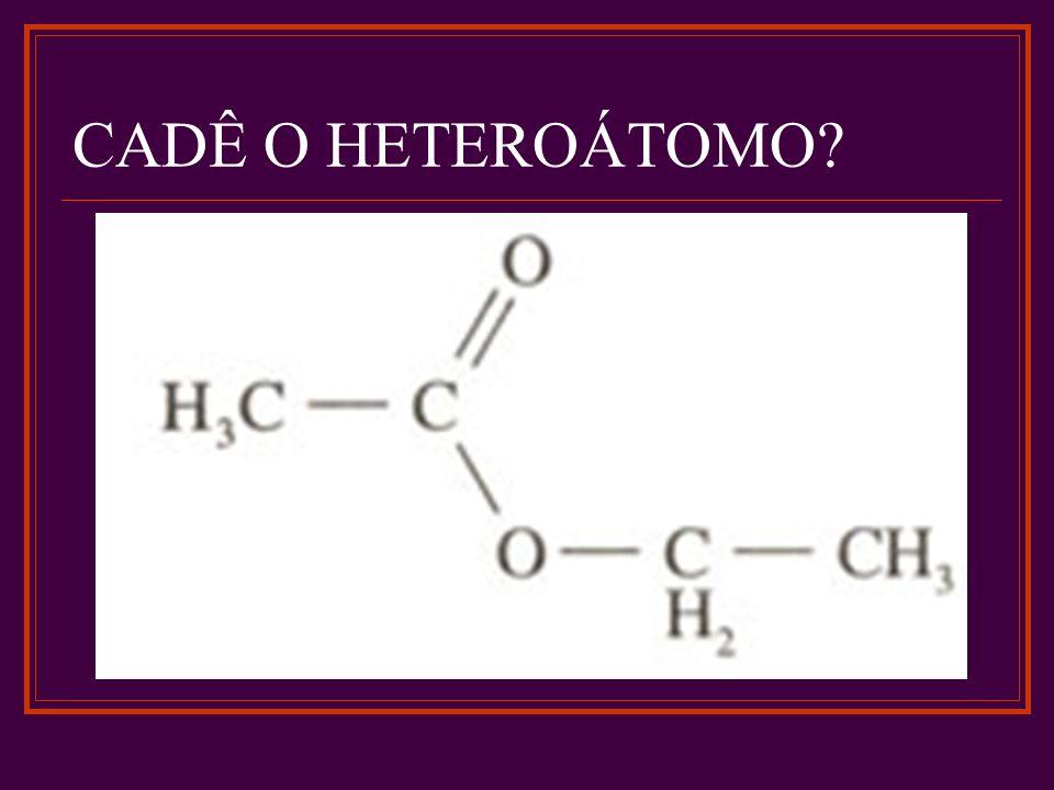 CADÊ O HETEROÁTOMO?