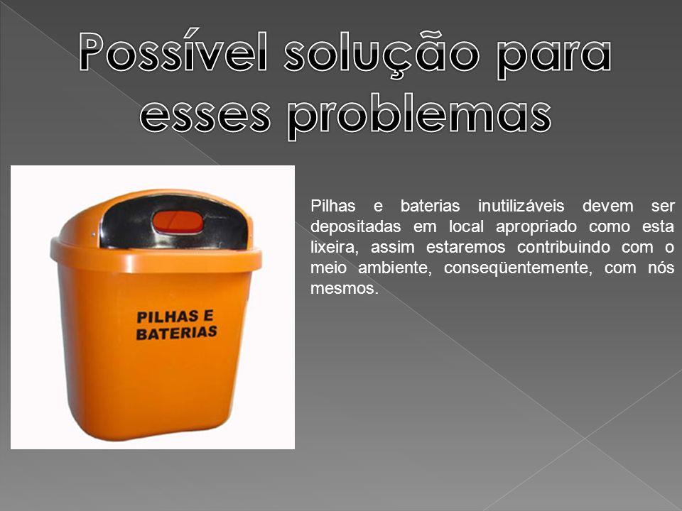 Pilhas e baterias inutilizáveis devem ser depositadas em local apropriado como esta lixeira, assim estaremos contribuindo com o meio ambiente, conseqü