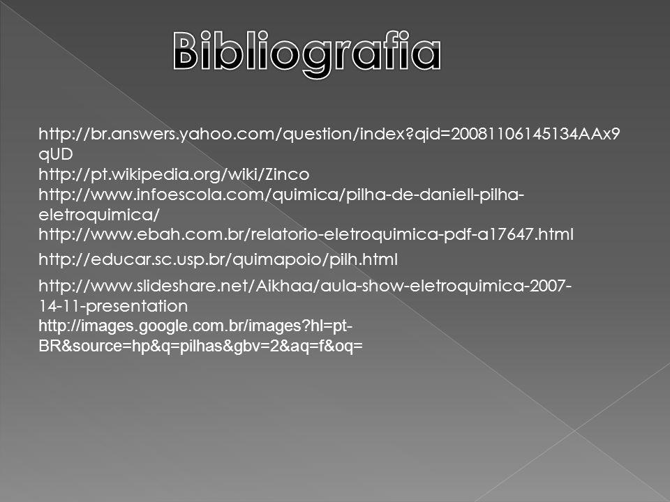 http://br.answers.yahoo.com/question/index?qid=20081106145134AAx9 qUD http://pt.wikipedia.org/wiki/Zinco http://www.infoescola.com/quimica/pilha-de-da
