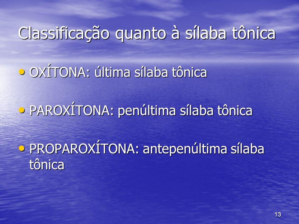 13 Classificação quanto à sílaba tônica OXÍTONA: última sílaba tônica OXÍTONA: última sílaba tônica PAROXÍTONA: penúltima sílaba tônica PAROXÍTONA: pe
