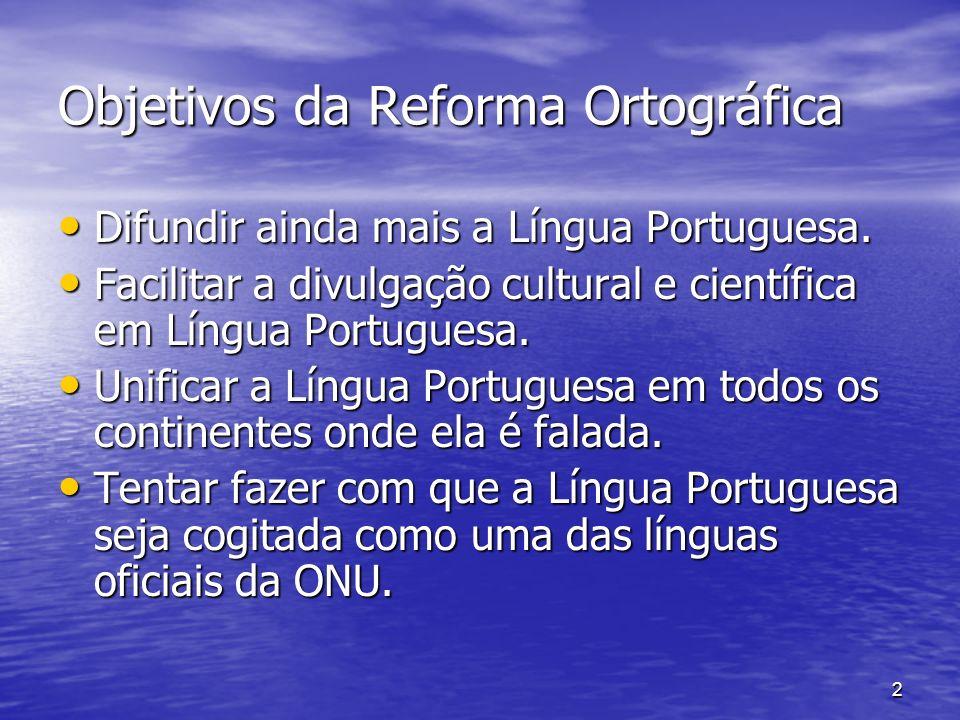 2 Objetivos da Reforma Ortográfica Difundir ainda mais a Língua Portuguesa. Difundir ainda mais a Língua Portuguesa. Facilitar a divulgação cultural e