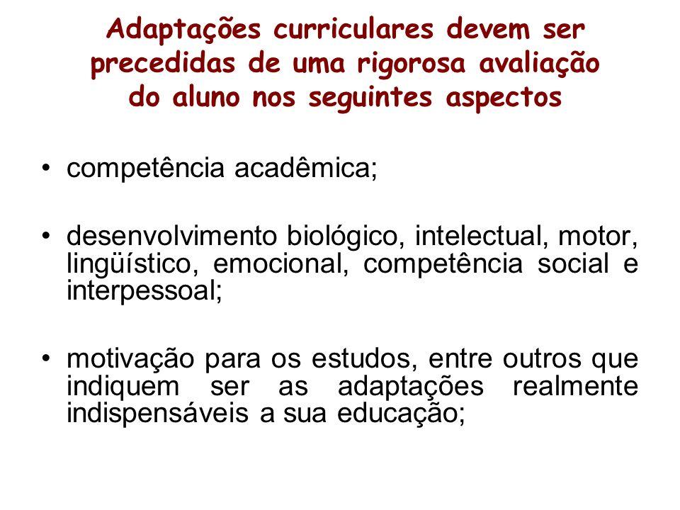 Adaptações curriculares devem ser precedidas de uma rigorosa avaliação do aluno nos seguintes aspectos competência acadêmica; desenvolvimento biológic